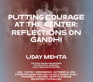 Putting Courage at the Center: Reflections on Gandhi w/ Uday Mehta @ University Center (Lower Level, Rm 102)
